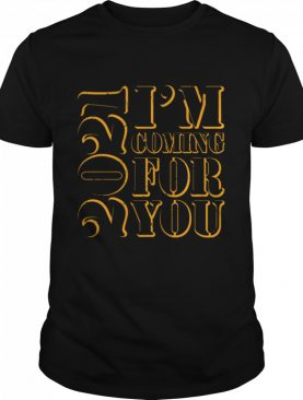 2021 self motivation I'm coming for you shirt