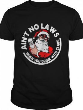 Aint No Laws When You Drink With Claus shirt