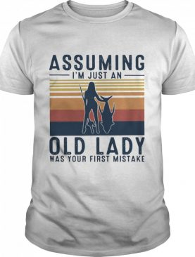 Assuming Im Just An Old Lady Was Your First Mistake Vintage Retro shirt