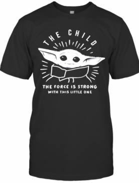 Baby Yoda The Child The Force Is Strong With This Little One T-Shirt