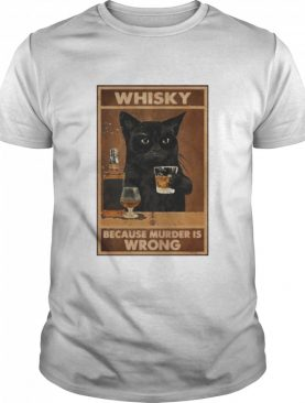 Black cat whisky because murder is wrong shirt
