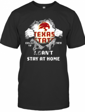 Blood Inside Me Texas State Covid 19 2020 I Cant Stay At Home T-Shirt