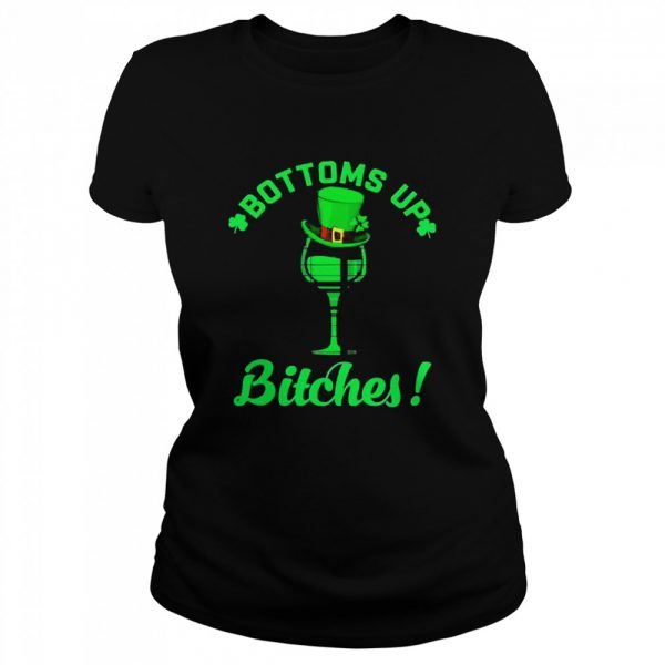 Bottoms up bitches Wine st patricks day  Classic Women's T-shirt