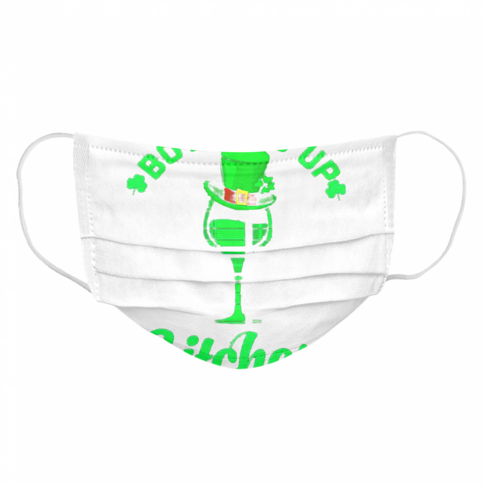 Bottoms up bitches Wine st patricks day  Cloth Face Mask