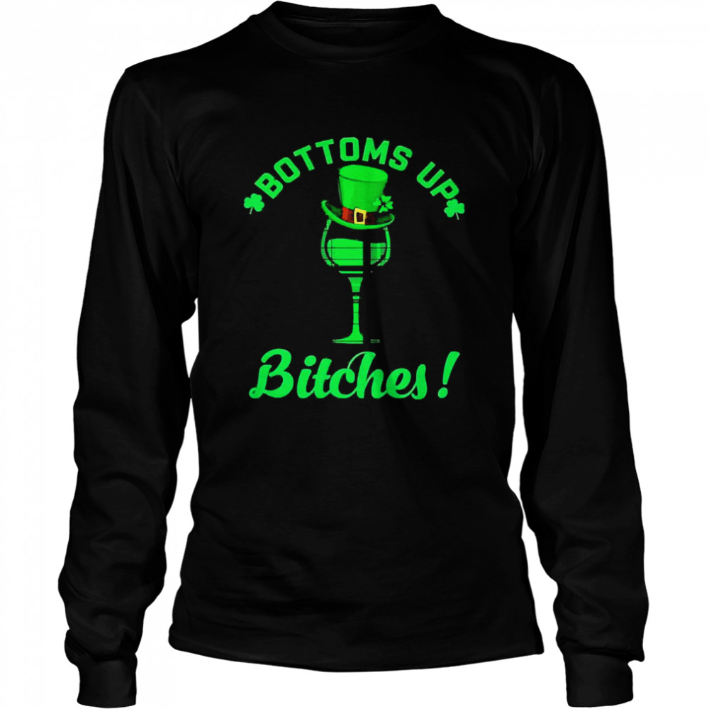 Bottoms up bitches Wine st patricks day  Long Sleeved T-shirt