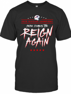 Buffalo Bills 2020 Division Champions Here Comes The Reign Again T-Shirt
