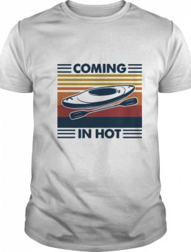 Coming In Hot Vintage shirt