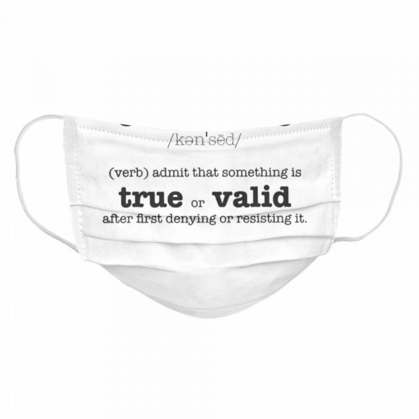 Concede Definition Admit That Something Is True Or Valid After First Denying Or Resisting  Cloth Face Mask
