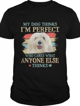 Coton De Tulear my dog thinks Im perfect who cares what anyone else thinks shirt