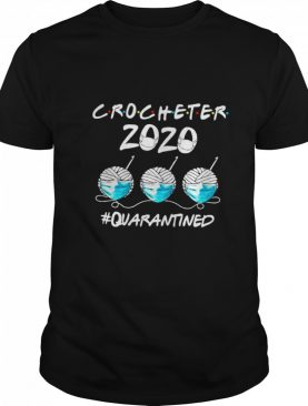 Crocheter 2020 Face Mask Quarantined shirt
