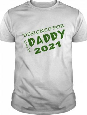 Designed to Daddy 2021 New Baby shirt
