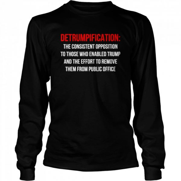 Detrumpification the consistent opposition to those who enable trump  Long Sleeved T-shirt