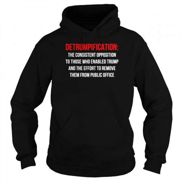 Detrumpification the consistent opposition to those who enable trump  Unisex Hoodie
