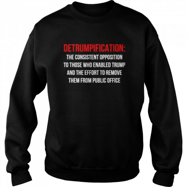 Detrumpification the consistent opposition to those who enable trump  Unisex Sweatshirt