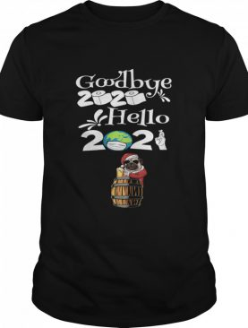 Dog Pug Drinking Beer New Years Eve 2021 Goodbye 2020 hello 2020 shirt