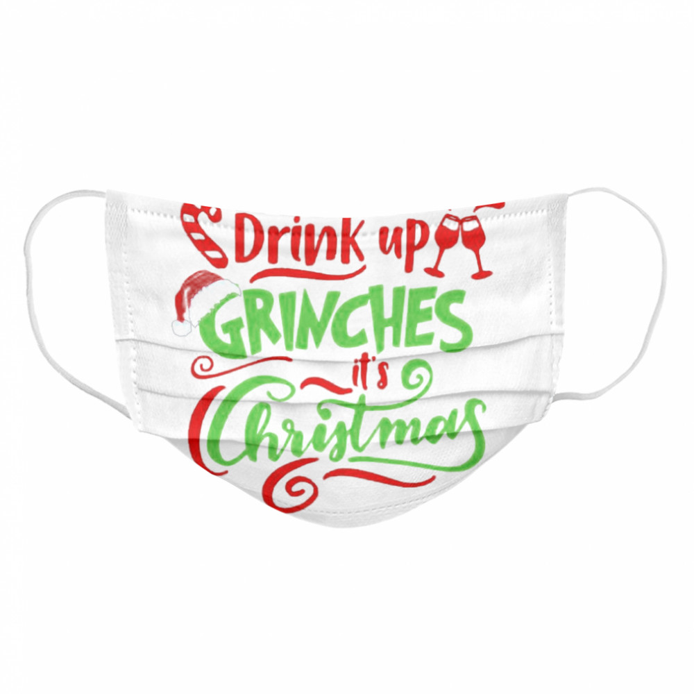 Drink up grinches its Christmas  Cloth Face Mask