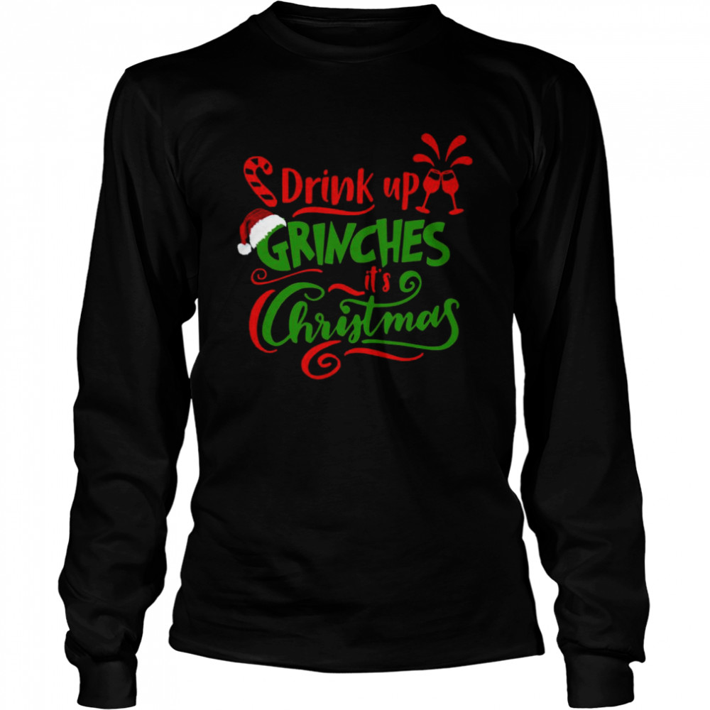 Drink up grinches its Christmas  Long Sleeved T-shirt
