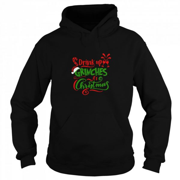 Drink up grinches its Christmas  Unisex Hoodie