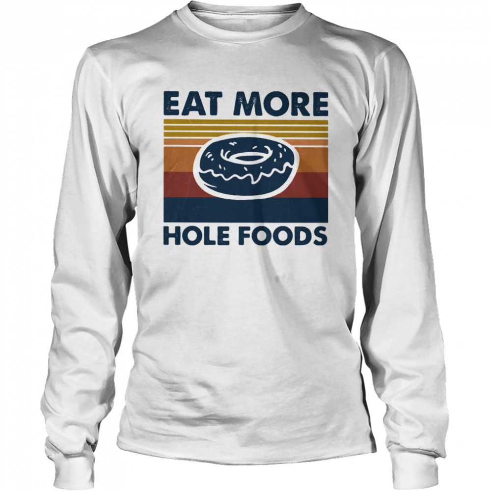 Eat more hole foods vintage  Long Sleeved T-shirt