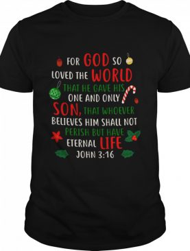 For God So Loved The World That He Gave His One And Only shirt