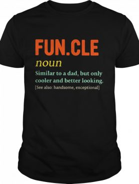 Funcle similar to a dad but only cooler and better looking shirt