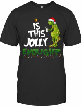 Grinch Is This Jolly Enough Light Christmas T-Shirt