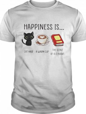 Happiness Is Cat Hair A Warm Cup The Scent Of Old Books shirt
