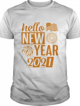 Hello New Year 2021 Happy To Me shirt