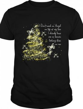 I Don't Need An Angel On Top Of My Tree I Already Have One In Heaven Looking Down On Me Butterfly shirt