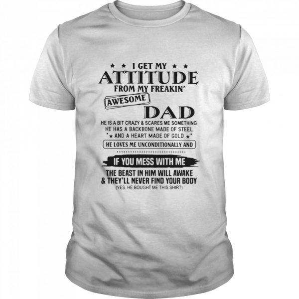 I Get My Attitude From My Freakin' Awesome Dad He Is A Bit Crazy And Scares Me Sometimes  Classic Men's T-shirt