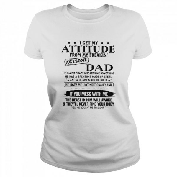 I Get My Attitude From My Freakin' Awesome Dad He Is A Bit Crazy And Scares Me Sometimes  Classic Women's T-shirt