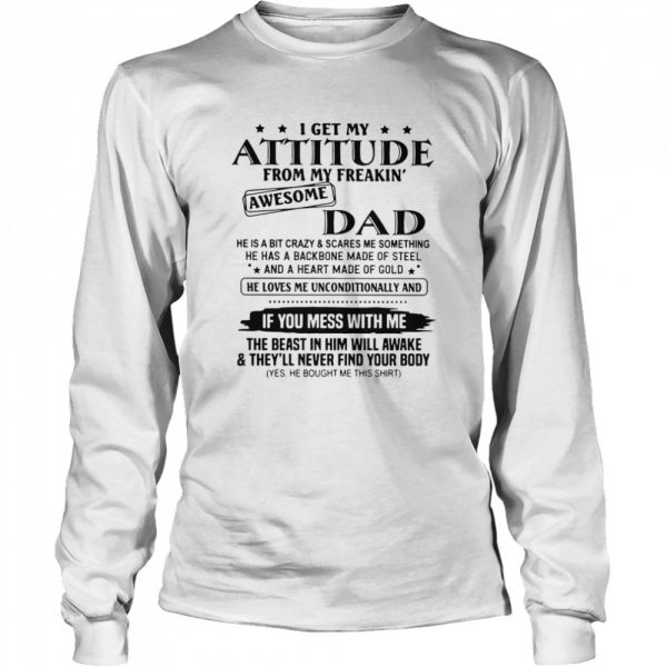 I Get My Attitude From My Freakin' Awesome Dad He Is A Bit Crazy And Scares Me Sometimes  Long Sleeved T-shirt
