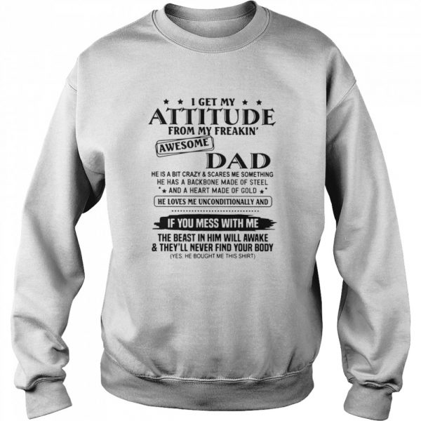 I Get My Attitude From My Freakin' Awesome Dad He Is A Bit Crazy And Scares Me Sometimes  Unisex Sweatshirt