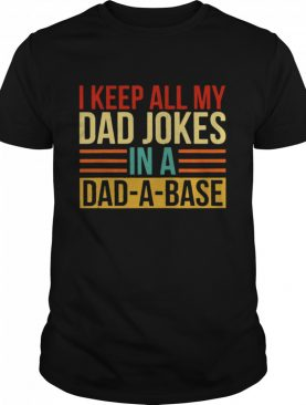I Keep All My Dad Jokes In A Dad-a-base Vintage shirt