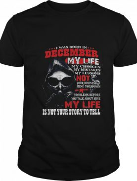 I Was Born In December My Life shirt