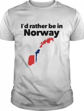 I'd Rather Be In Norway shirt