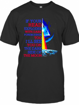 If Your Head Explodes With Dark Forebodings Too I'Ll See You On The Dark Side Of The Moon Pink Floyd Lgbt T-Shirt