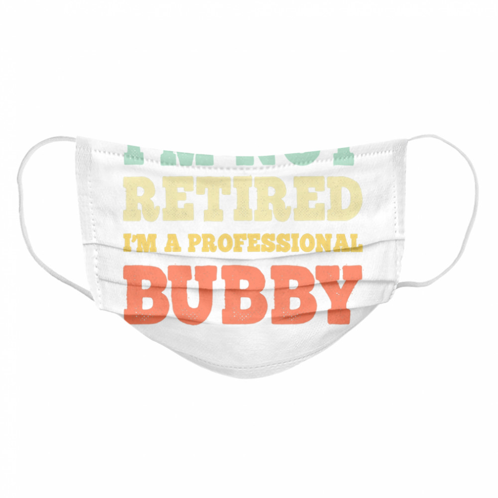 I'm Not Retired Professional Bubby Vintage Retirement  Cloth Face Mask