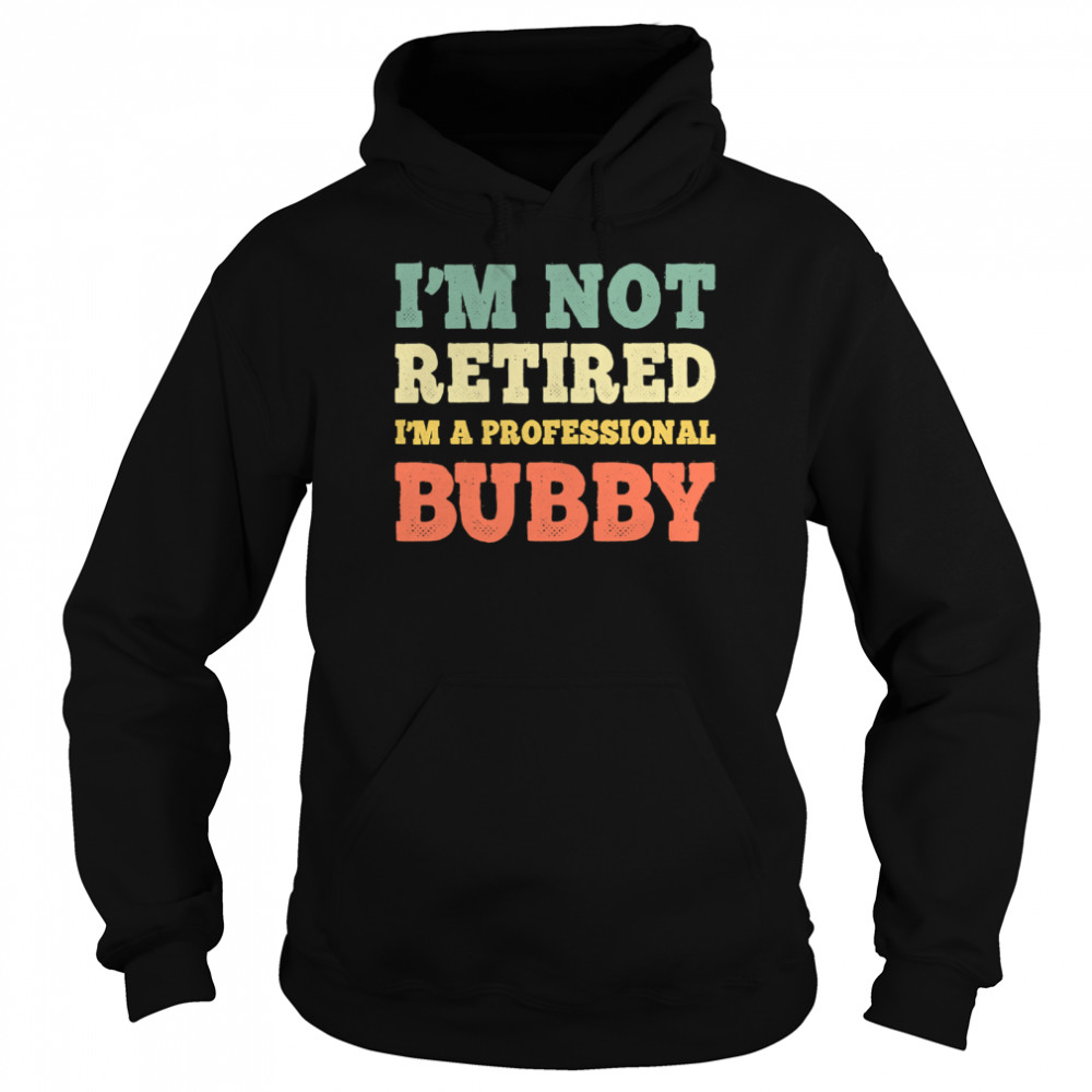 I'm Not Retired Professional Bubby Vintage Retirement  Unisex Hoodie