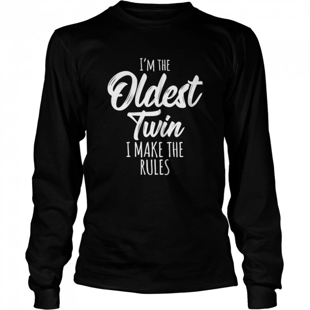 I'm the oldest twin I make the rules  Long Sleeved T-shirt