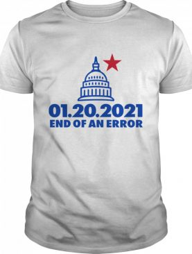 Inauguration Day January 20 2021 End Of An Error White House Us shirt
