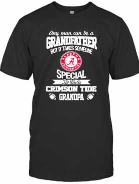 It Takes Someone Special To Be An Alabama Crimson Tide Grandpa T-Shirt