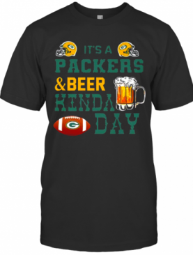 Its A Packers And Beer Kinda Day T T-Shirt