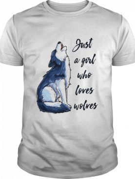 Just A Girl Who Loves Wolves shirt