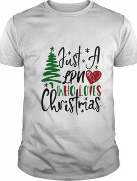 Just A Lpn Who Loves Christmas shirt