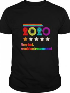 LGBT 2020 Very Bad Would Not Recommend shirt