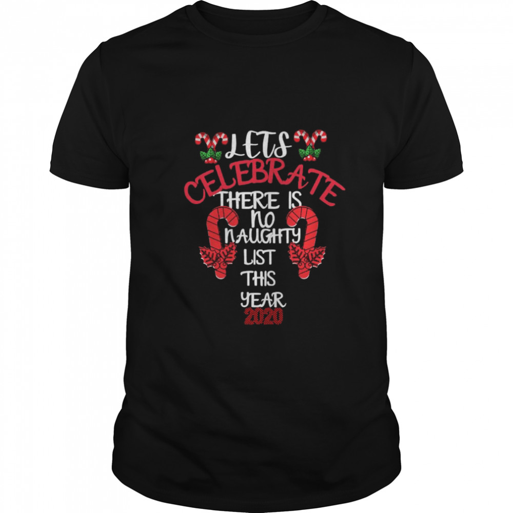 Lets Celebrate There Is No Naughty List This Year 2020  Classic Men's T-shirt