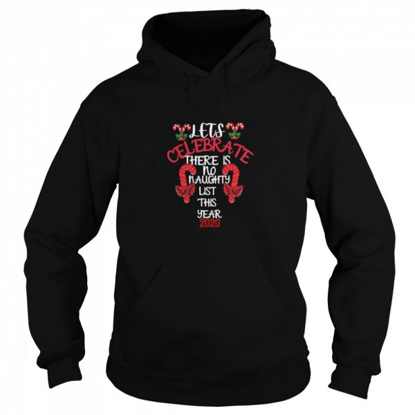 Lets Celebrate There Is No Naughty List This Year 2020  Unisex Hoodie