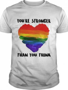 Love LGBT Heart You're Stronger Than You Think shirt