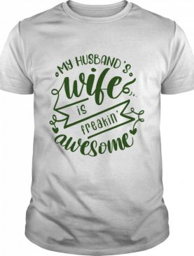 My Husbands Wife Is Freaking Awesome shirt